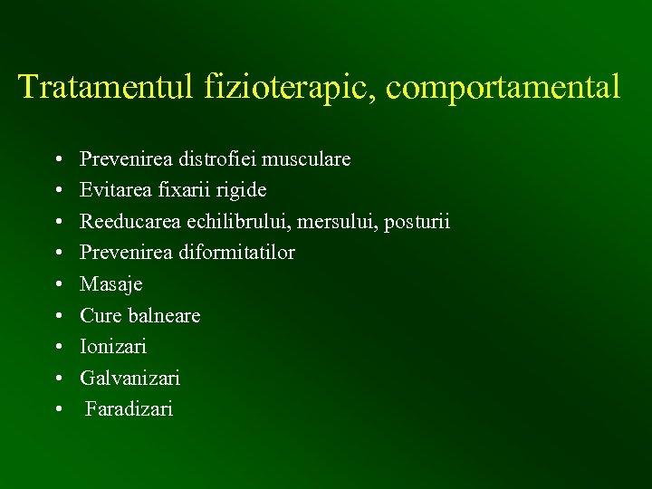 Tratamentul fizioterapic, comportamental • • • Prevenirea distrofiei musculare Evitarea fixarii rigide Reeducarea echilibrului,