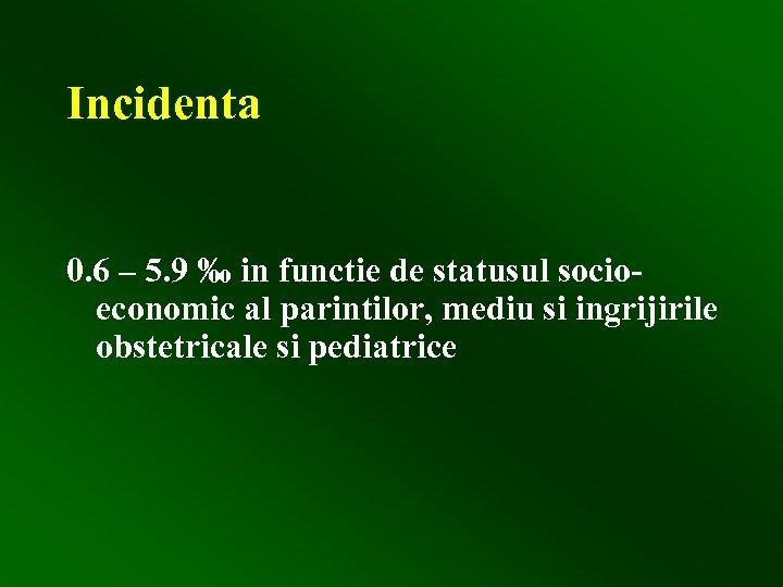 Incidenta 0. 6 – 5. 9 ‰ in functie de statusul socioeconomic al parintilor,