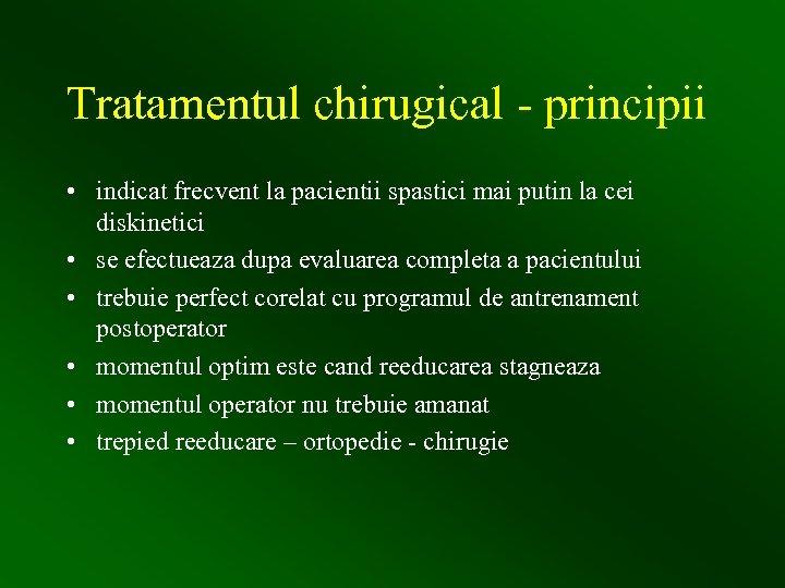 Tratamentul chirugical - principii • indicat frecvent la pacientii spastici mai putin la cei