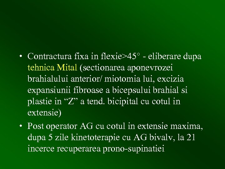 • Contractura fixa in flexie>45° - eliberare dupa tehnica Mital (sectionarea aponevrozei brahialului