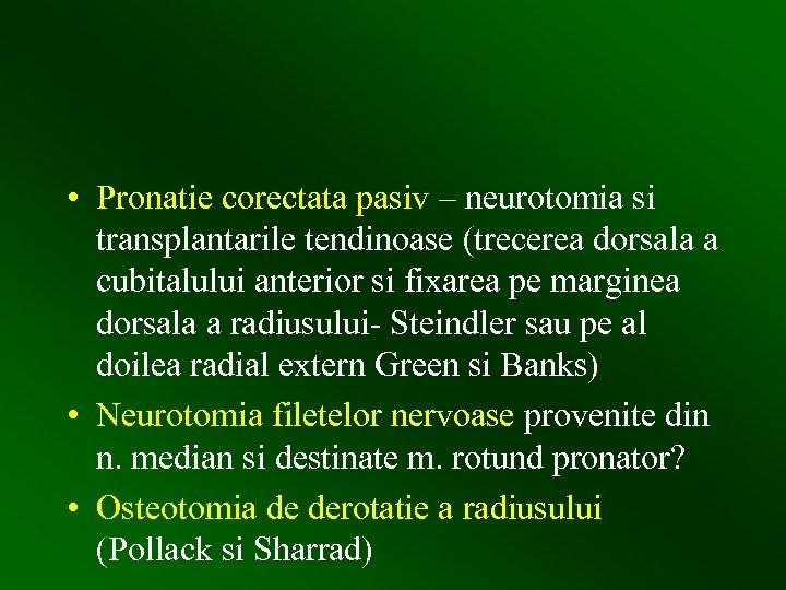 • Pronatie corectata pasiv – neurotomia si transplantarile tendinoase (trecerea dorsala a cubitalului