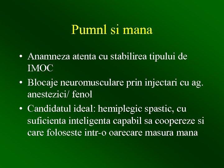 Pumnl si mana • Anamneza atenta cu stabilirea tipului de IMOC • Blocaje neuromusculare
