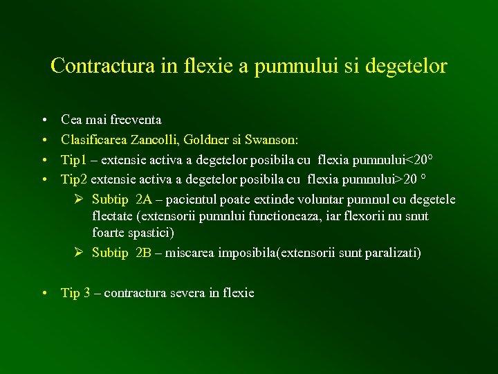 Contractura in flexie a pumnului si degetelor • • Cea mai frecventa Clasificarea Zancolli,