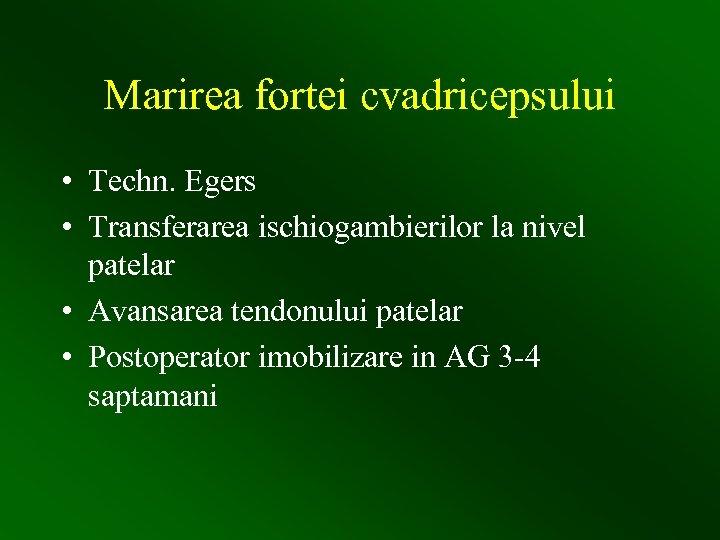 Marirea fortei cvadricepsului • Techn. Egers • Transferarea ischiogambierilor la nivel patelar • Avansarea