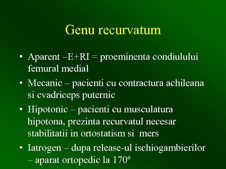 Genu recurvatum • Aparent –E+RI = proeminenta condiulului femural medial • Mecanic – pacienti