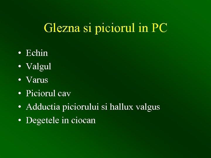Glezna si piciorul in PC • • • Echin Valgul Varus Piciorul cav Adductia