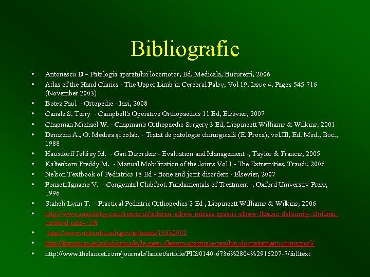 Bibliografie • • • • Antonescu D – Patologia aparatului locomotor, Ed. Medicala, Bucuresti,