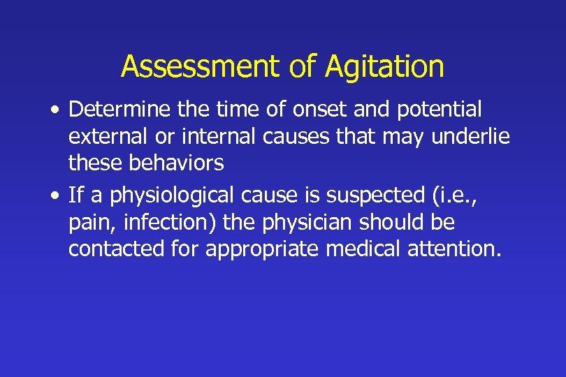 Assessment of Agitation • Determine the time of onset and potential external or internal