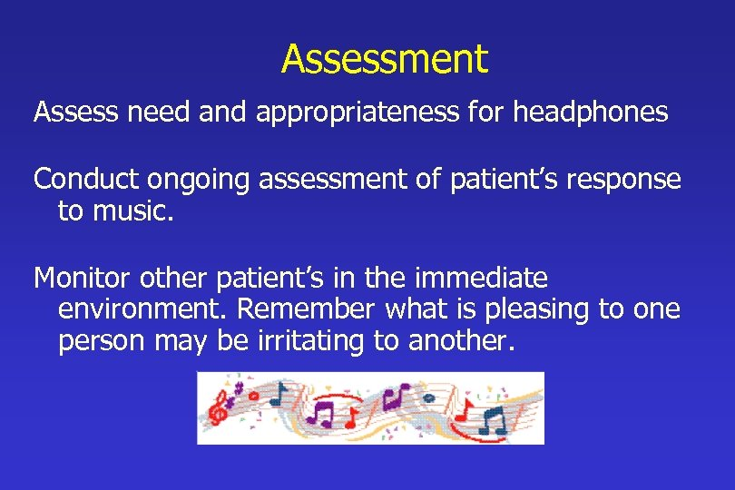 Assessment Assess need and appropriateness for headphones Conduct ongoing assessment of patient's response to