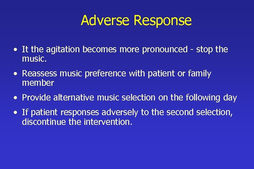 Adverse Response • It the agitation becomes more pronounced - stop the music. •
