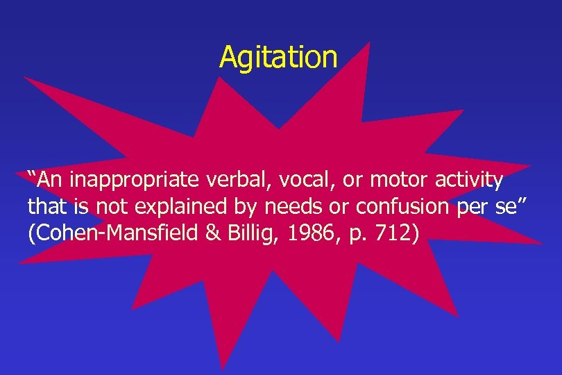 """Agitation """"An inappropriate verbal, vocal, or motor activity that is not explained by needs"""