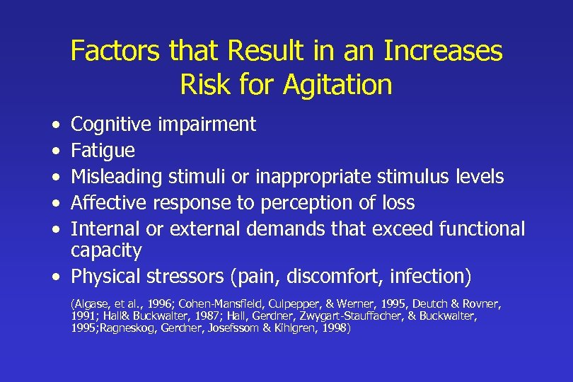 Factors that Result in an Increases Risk for Agitation • • • Cognitive impairment