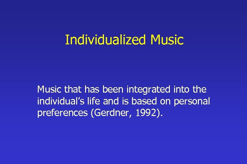Individualized Music that has been integrated into the individual's life and is based on