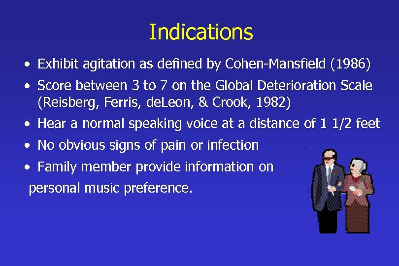 Indications • Exhibit agitation as defined by Cohen-Mansfield (1986) • Score between 3 to