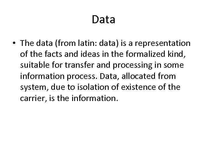 Data • The data (from latin: data) is a representation of the facts and