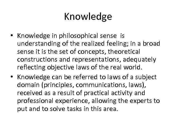 Knowledge • Knowledge in philosophical sense is understanding of the realized feeling; in a