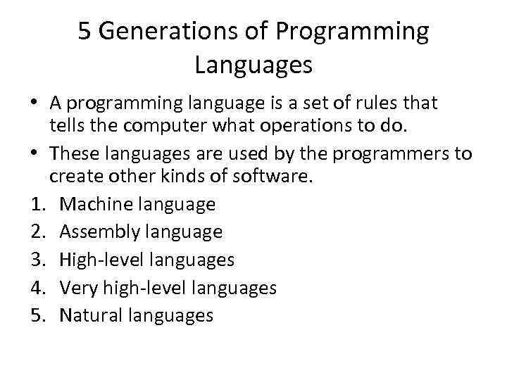 5 Generations of Programming Languages • A programming language is a set of rules