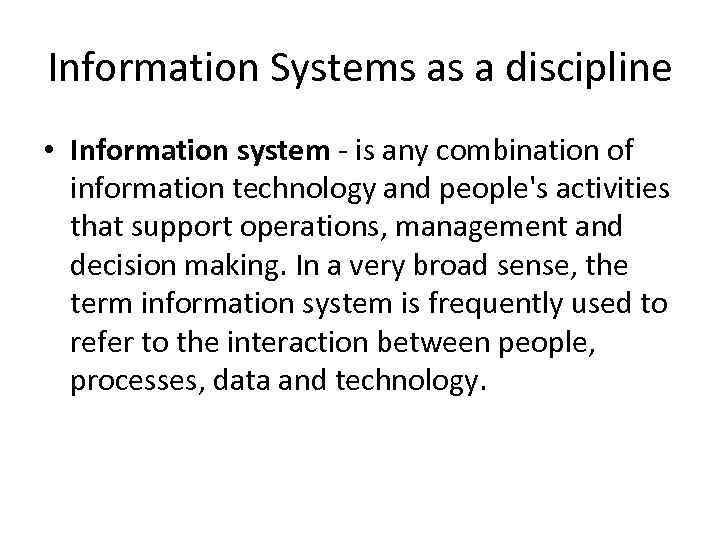 Information Systems as a discipline • Information system - is any combination of information