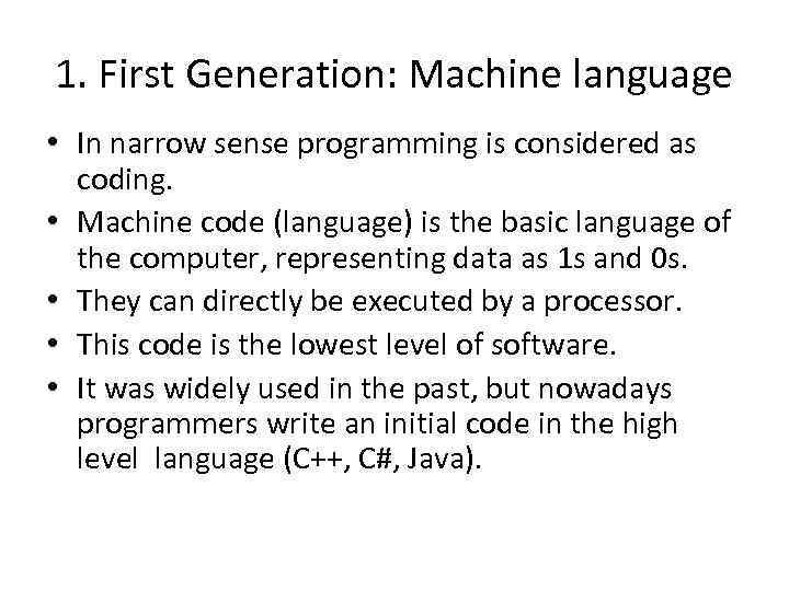 1. First Generation: Machine language • In narrow sense programming is considered as coding.