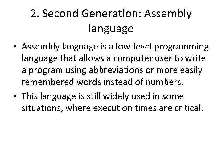 2. Second Generation: Assembly language • Assembly language is a low-level programming language that