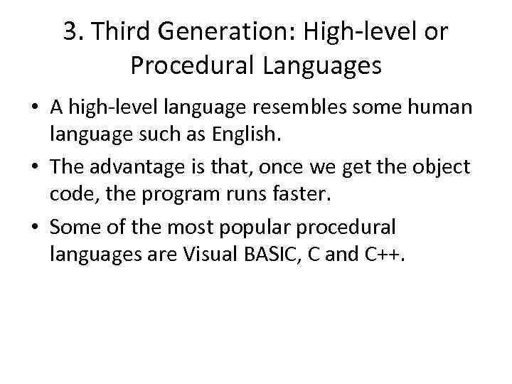 3. Third Generation: High-level or Procedural Languages • A high-level language resembles some human