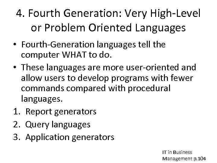 4. Fourth Generation: Very High-Level or Problem Oriented Languages • Fourth-Generation languages tell the