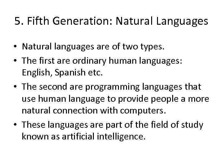 5. Fifth Generation: Natural Languages • Natural languages are of two types. • The