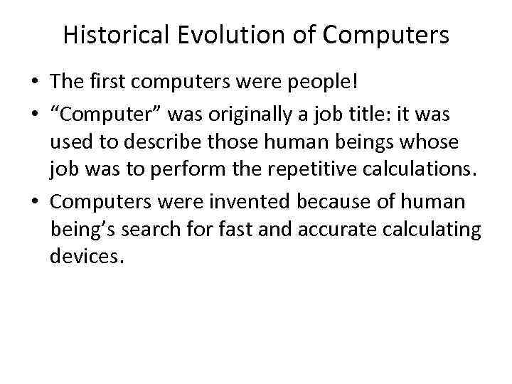 """Historical Evolution of Computers • The first computers were people! • """"Computer"""" was originally"""