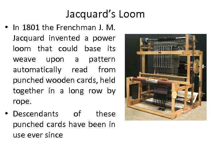 Jacquard's Loom • In 1801 the Frenchman J. M. Jacquard invented a power loom