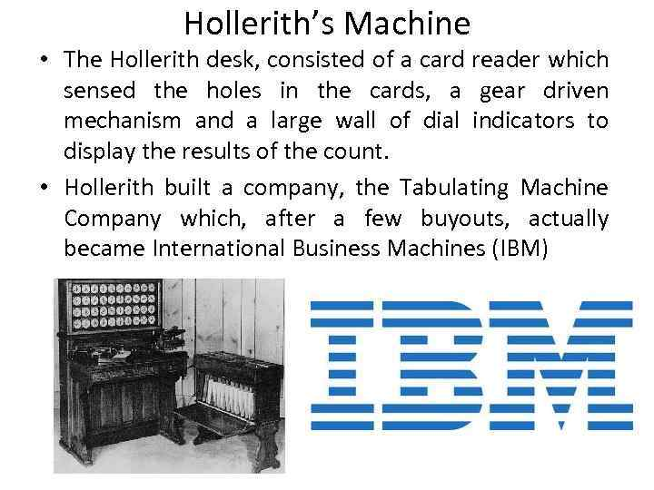 Hollerith's Machine • The Hollerith desk, consisted of a card reader which sensed the