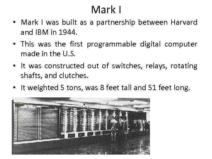 Mark I • Mark I was built as a partnership between Harvard and IBM