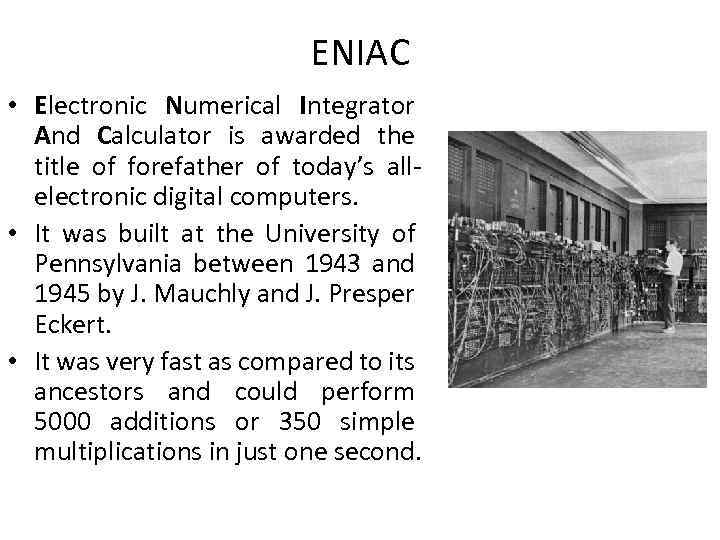 ENIAC • Electronic Numerical Integrator And Calculator is awarded the title of forefather of