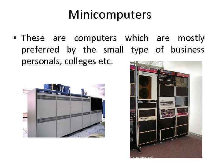Minicomputers • These are computers which are mostly preferred by the small type of