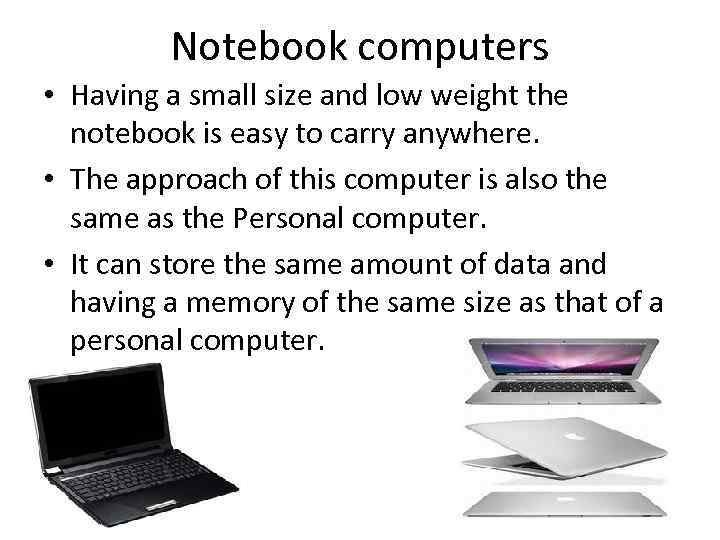 Notebook computers • Having a small size and low weight the notebook is easy