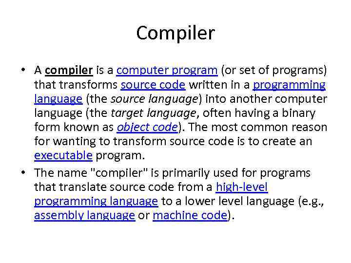 Compiler • A compiler is a computer program (or set of programs) that transforms