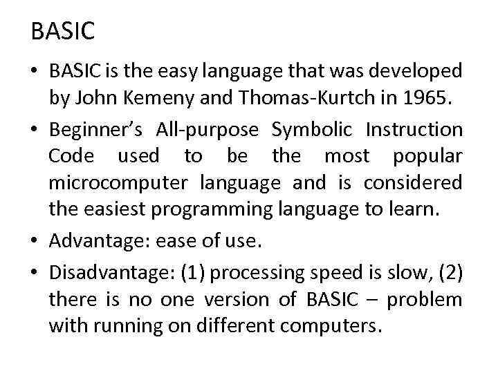 BASIC • BASIC is the easy language that was developed by John Kemeny and