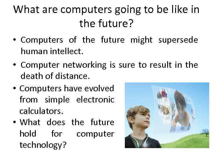 What are computers going to be like in the future? • Computers of the