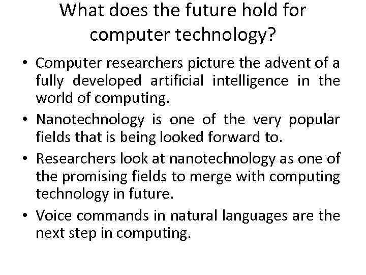 What does the future hold for computer technology? • Computer researchers picture the advent
