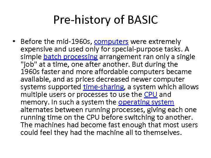 Pre-history of BASIC • Before the mid-1960 s, computers were extremely expensive and used