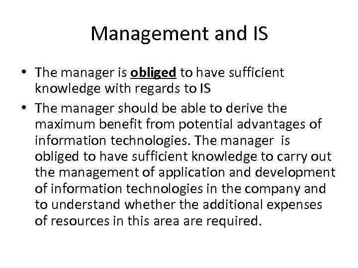 Management and IS • The manager is obliged to have sufficient knowledge with regards
