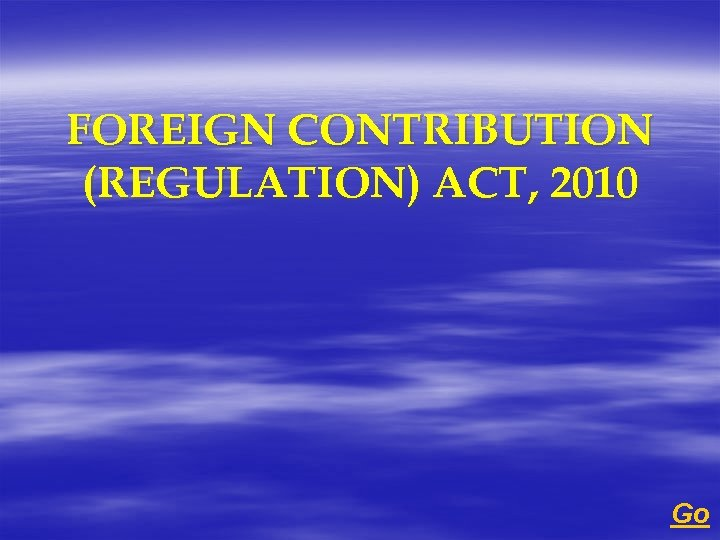 FOREIGN CONTRIBUTION (REGULATION) ACT, 2010 Go