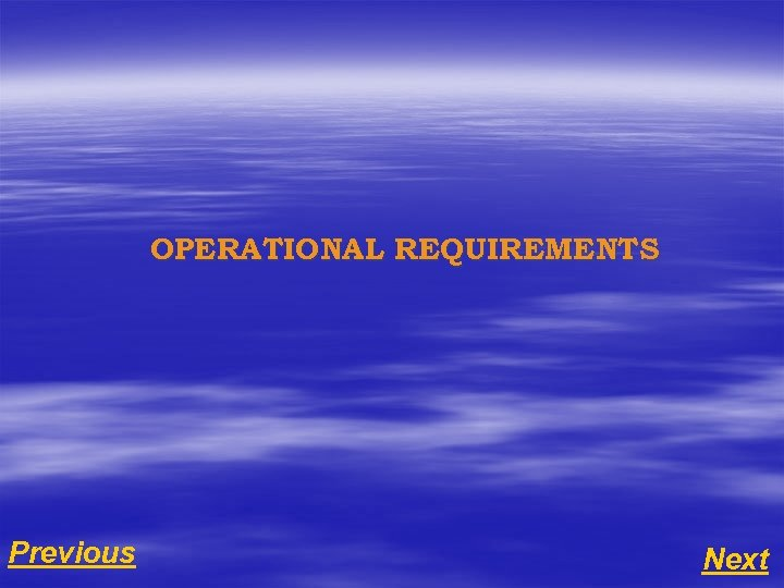 OPERATIONAL REQUIREMENTS Previous Next