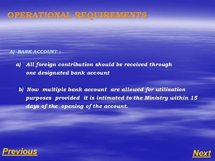 OPERATIONAL REQUIREMENTS A) BANK ACCOUNT : a) All foreign contribution should be received through