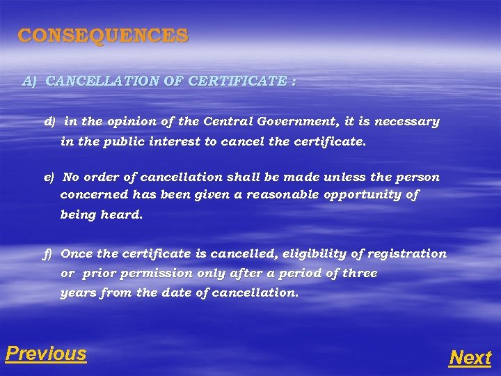 CONSEQUENCES A) CANCELLATION OF CERTIFICATE : d) in the opinion of the Central Government,