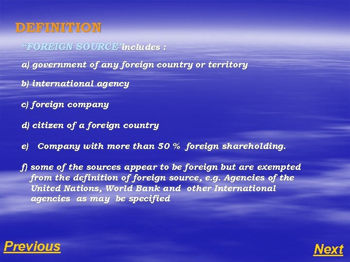 "DEFINITION ""FOREIGN SOURCE"" includes : a) government of any foreign country or territory b)"