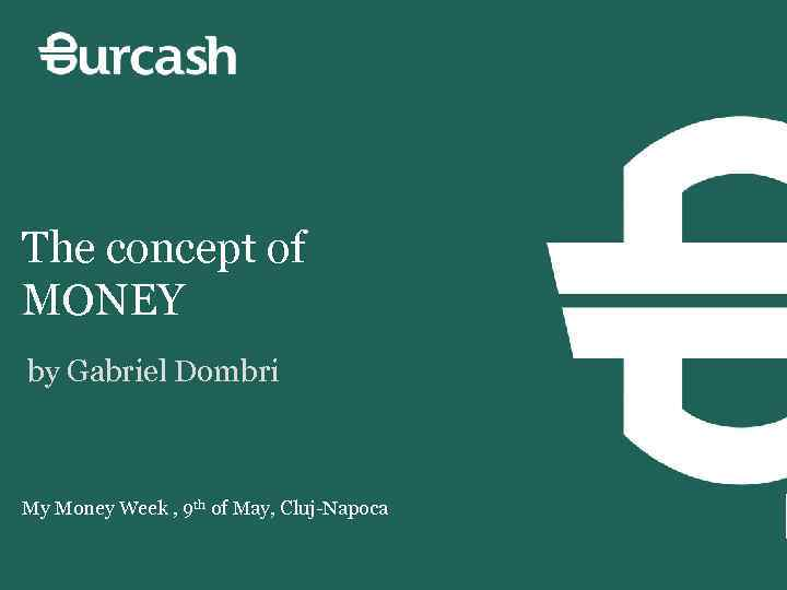 The concept of MONEY by Gabriel Dombri My Money Week , 9 th of