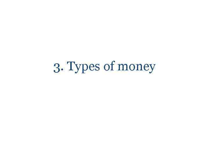 3. Types of money