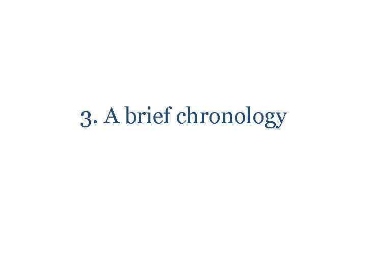 3. A brief chronology