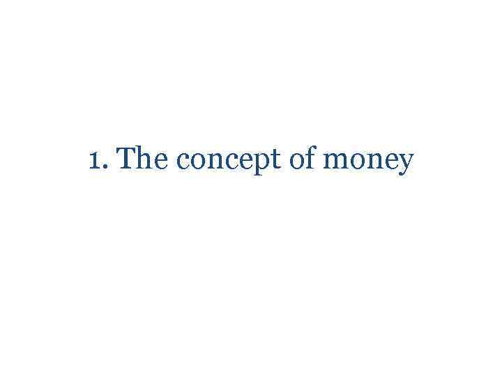 1. The concept of money