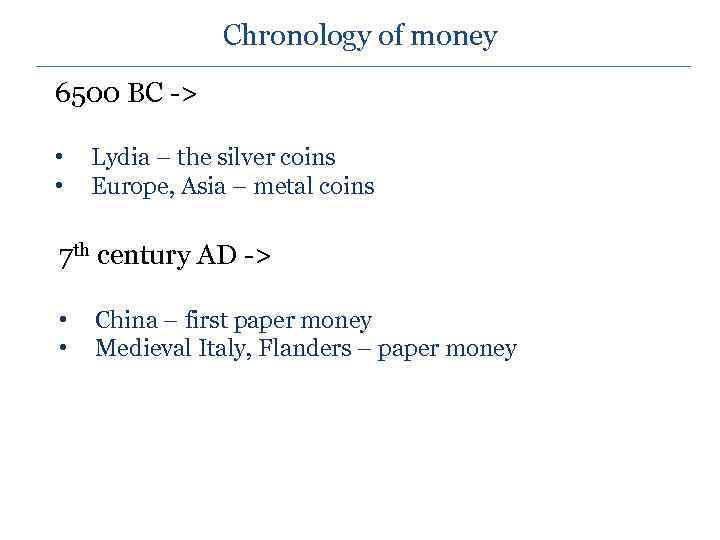 Chronology of money 6500 BC -> • • Lydia – the silver coins Europe,